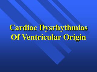 Cardiac Dysrhythmias Of Ventricular Origin