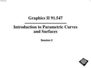 Graphics II 91.547  Introduction to Parametric Curves and Surfaces