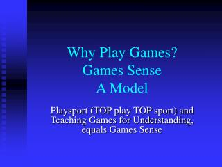 Why Play Games Games Sense A Model