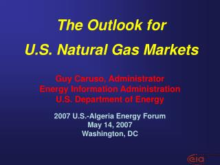 Guy Caruso, Administrator Energy Information Administration U.S. Department of Energy