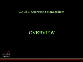 BA 380: Operations Management      OVERVIEW