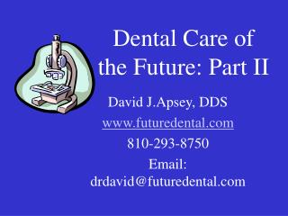 Dental Care of the Future: Part II