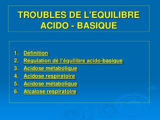 TROUBLES DE LEQUILIBRE ACIDO - BASIQUE