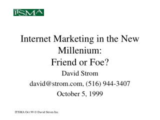 Internet Marketing in the New Millennium: Friend or Foe