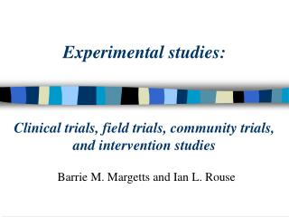 Experimental studies:    Clinical trials, field trials, community trials,  and intervention studies