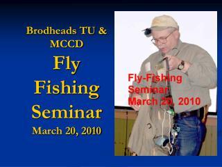 Brodheads TU  MCCD Fly Fishing Seminar March 20, 2010