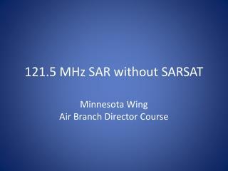121.5 MHz SAR without SARSAT
