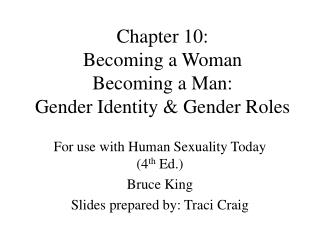 Chapter 10:  Becoming a Woman  Becoming a Man:  Gender Identity  Gender Roles