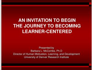 AN INVITATION TO BEGIN  THE JOURNEY TO BECOMING LEARNER-CENTERED