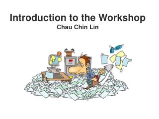 Introduction to the Workshop Chau Chin Lin