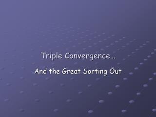 Triple Convergence