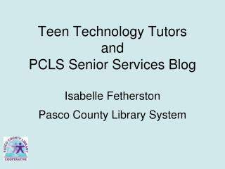 Teen Technology Tutors  and  PCLS Senior Services Blog  Isabelle Fetherston  Pasco County Library System