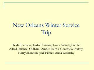 New Orleans Winter Service Trip  Heidi Bramson, Taafoi Kamara, Laura Norris, Jennifer Allard, Michael Oldham, Amber Harr
