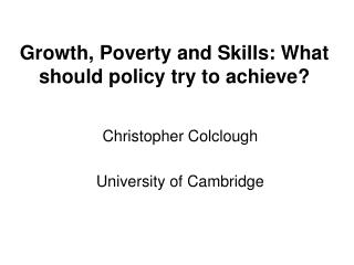 Growth, Poverty and Skills: What should policy try to achieve