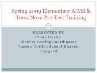 Spring 2009 Elementary AIMS  Terra Nova Pre-Test Training