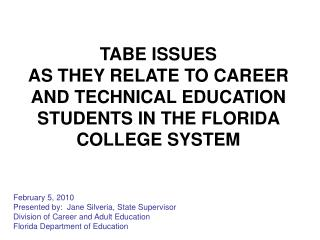 TABE ISSUES  AS THEY RELATE TO CAREER AND TECHNICAL EDUCATION STUDENTS IN THE FLORIDA COLLEGE SYSTEM   February 5, 2010