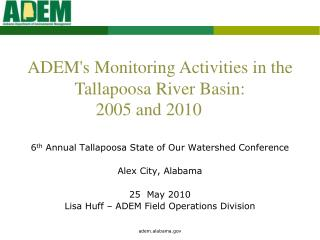 6th Annual Tallapoosa State of Our Watershed Conference  Alex City, Alabama  25  May 2010 Lisa Huff   ADEM Field Operati