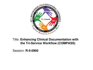 Title: Enhancing Clinical Documentation with          the Tri-Service Workflow COMPASS   Session: R-5-0900
