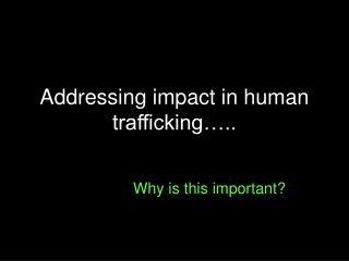 Addressing impact in human trafficking ..