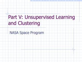 Part V: Unsupervised Learning and Clustering