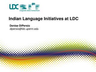 Indian Language Initiatives at LDC