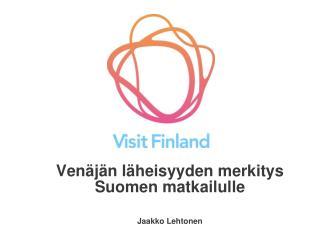 Ven j n l heisyyden merkitys Suomen matkailulle  Jaakko Lehtonen