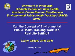 University of Pittsburgh Graduate School of Public Health  Academic Consortium for Excellence in Environmental Public He