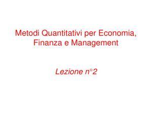Metodi Quantitativi per Economia, Finanza e Management   Lezione n 2