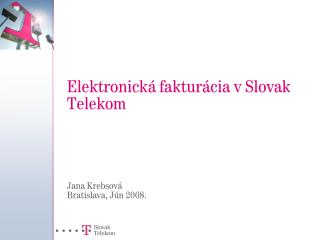 Elektronick  faktur cia v Slovak Telekom     Jana Krebsov  Bratislava, J n 2008.