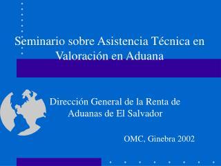 Seminario sobre Asistencia T cnica en Valoraci n en Aduana