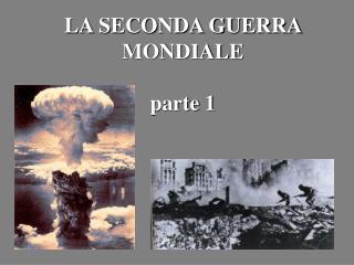LA SECONDA GUERRA MONDIALE  parte 1