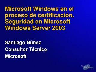 Microsoft Windows en el proceso de certificaci n. Seguridad en Microsoft Windows Server 2003