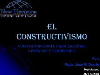 EL Constructivismo Como metodolog a para ense ar, aprender y transferir.