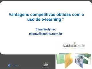 Vantagens competitivas obtidas com o uso de e-learning   Elisa Wolynec elisawtechne.br
