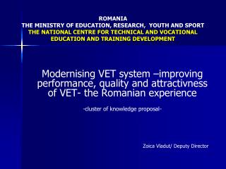 ROMANIA THE MINISTRY OF EDUCATION, RESEARCH,  YOUTH AND SPORT THE NATIONAL CENTRE FOR TECHNICAL AND VOCATIONAL EDUCATION