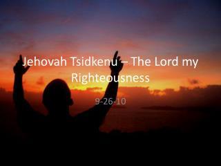 Jehovah Tsidkenu   The Lord my Righteousness
