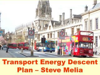 Transport Energy Descent Plan   Steve Melia