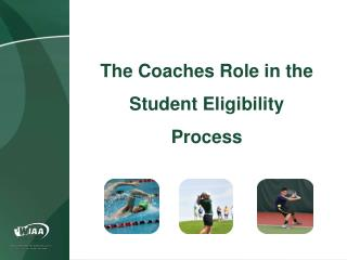 The Coaches Role in the Student Eligibility  Process