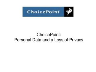 ChoicePoint:  Personal Data and a Loss of Privacy