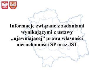 Informacje zwiazane z zadaniami wynikajacymi z ustawy  ujawniajacej  prawa wlasnosci nieruchomosci SP oraz JST