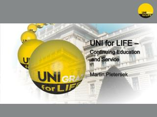 UNI for LIFE   Continuing Education  and Service  Martin Pletersek