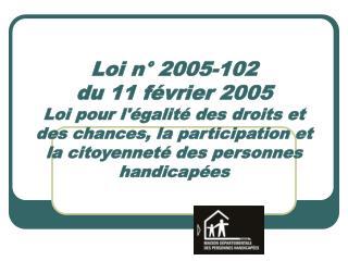 Loi n  2005-102 du 11 f vrier 2005  Loi pour l galit  des droits et des chances, la participation et la citoyennet  des