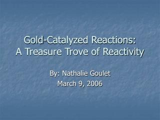Gold-Catalyzed Reactions: A Treasure Trove of Reactivity