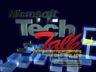 Datenbankprogrammierung  von DAO nach ADO  Tilo B ttcher, Technology Specialist Hans Brender, Presales Consultant tilobo