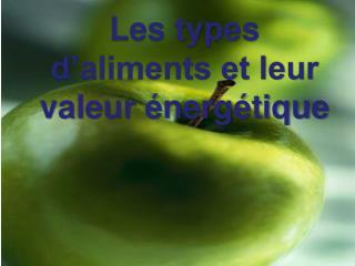 Les types d aliments et leur valeur  nerg tique
