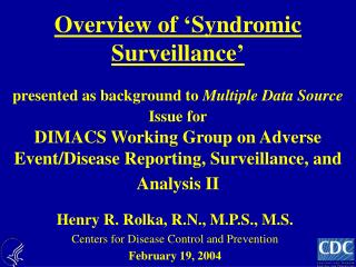 Overview of  Syndromic Surveillance   presented as background to Multiple Data Source Issue for  DIMACS Working Group on
