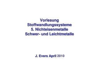 Vorlesung Stoffwandlungssysteme 5. Nichteisenmetalle Schwer- und Leichtmetalle