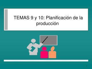 TEMAS 9 y 10: Planificaci n de la producci n
