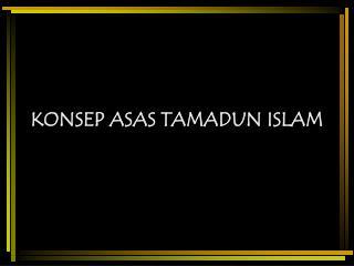KONSEP ASAS TAMADUN ISLAM