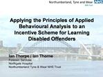 Applying the Principles of Applied Behavioural Analysis to an Incentive Scheme for Learning Disabled Offenders